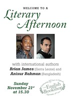 WELCOME TO A Literary Afternoon with international authors Brian James (Sierra Leone) and Anisur Rahman (Bangladesh) Sunday November 21st at 15.30