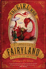 The Girl Who Circumnavigated Fairyland In a Ship of Her Own Making by Catherynne M.