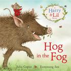 Hog in the Fog by Julia Copus and Eunyoung Seo