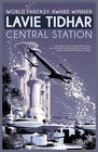 Lavie Tidhar – Central Station