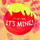 It's not yours. It's mine! By Susanna Moores