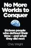 Chris Wright – No More Worlds to Conquer: Sixteen People Who Defined Their Time - and What They Did Next